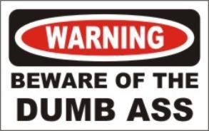 Beware of the Dumb Ass
