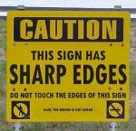 This sign has sharp edges!!!